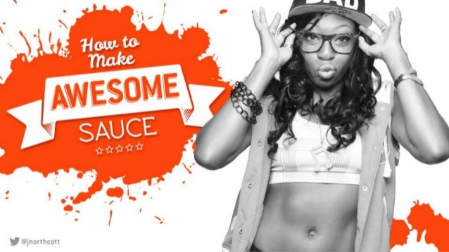 How to make awesome sauce: Putting the messaging in the experience
