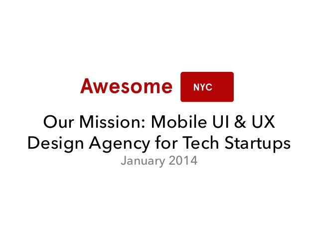 Our Mission: Mobile UI & UX Design Agency for Tech Startups January 2014