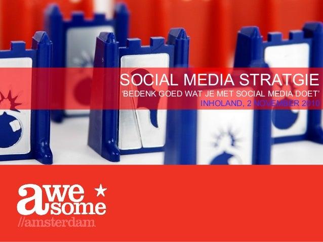 SOCIAL MEDIA STRATGIE 'BEDENK GOED WAT JE MET SOCIAL MEDIA DOET' INHOLAND, 2 NOVEMBER 2010