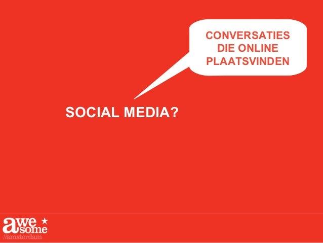 CONVERSATIES DIE ONLINE PLAATSVINDEN SOCIAL MEDIA?