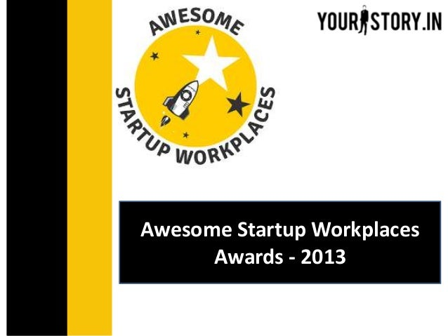 India's leading comprehensive online platform for entrepreneursAwards Program27th April, 2013Awesome Startup WorkplacesAwa...