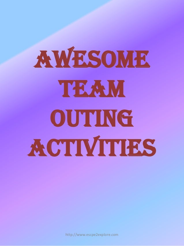 Awesome Team Outing Activities  http://www.escpe2explore.com