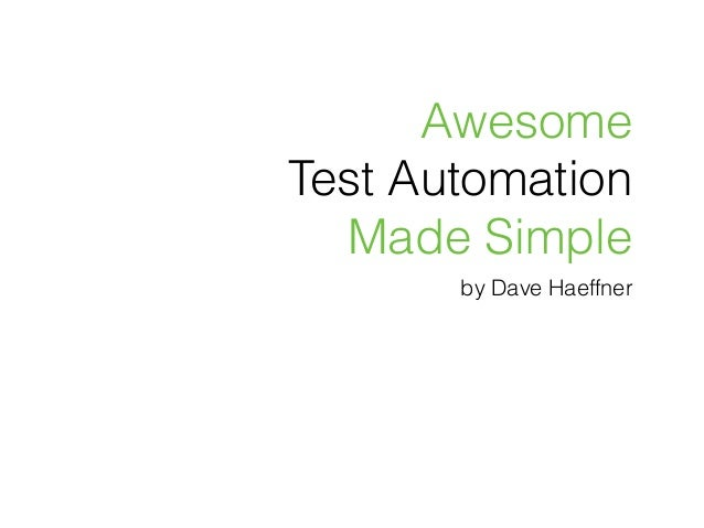 Awesome Test Automation Made Simple by Dave Haeffner