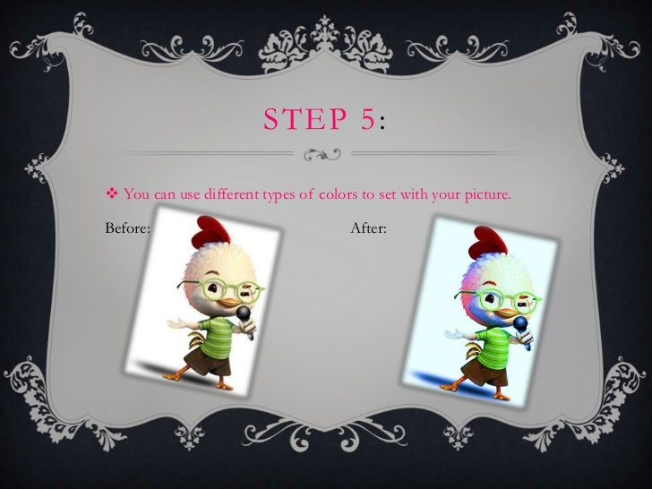STEP 5: You can use different types of colors to set with your picture.Before:                                After: