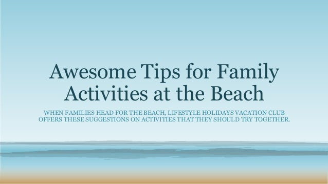 Awesome Tips for Family  Activities at the Beach  WHEN FAMILIES HEAD FOR THE BEACH, LIFESTYLE HOLIDAYS VACATION CLUB  OFFE...