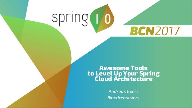Awesome Tools to Level Up Your Spring Cloud Architecture Andreas Evers @andreasevers