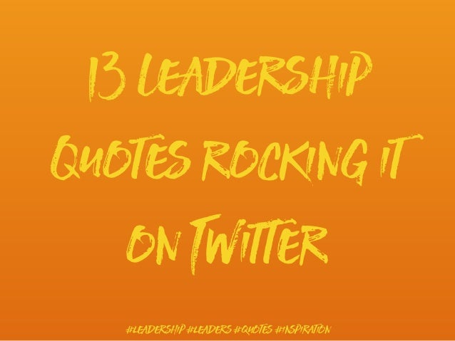 13 Leadership Quotes rocking it on Twitter #leadership #leaders #quotes #inspiration