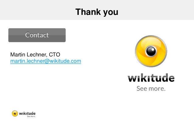 Thank you Martin Lechner, CTO martin.lechner@wikitude.com
