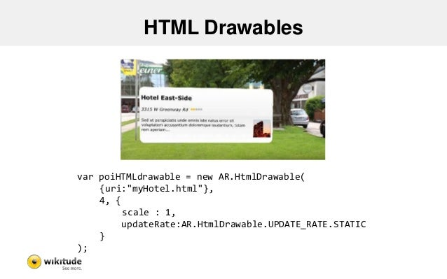 """HTML Drawables var poiHTMLdrawable = new AR.HtmlDrawable( {uri:""""myHotel.html""""}, 4, { scale : 1, updateRate:AR.HtmlDrawable..."""