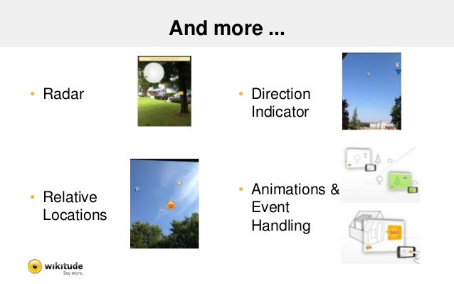And more ... • Radar • Relative Locations • Direction Indicator • Animations & Event Handling