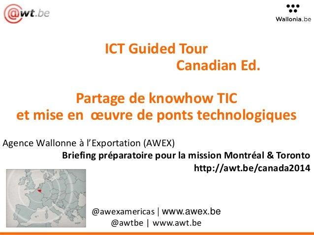 ICT Guided Tour  Canadian Ed.  Partage de knowhow TIC  et mise en oeuvre de ponts technologiques  Agence Wallonne à l'Expo...