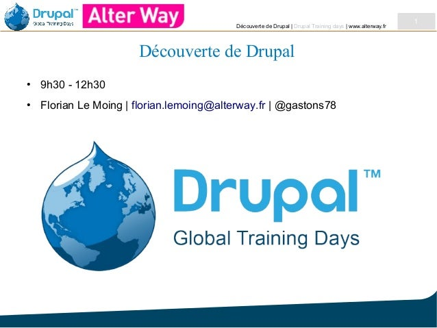 Découverte de Drupal | Drupal Training days | www.alterway.fr  Découverte de Drupal ●  9h30 - 12h30  ●  Florian Le Moing |...