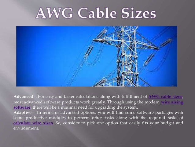 Advanced – For easy and faster calculations along with fulfillment of AWG cable sizes, most advanced software products wor...
