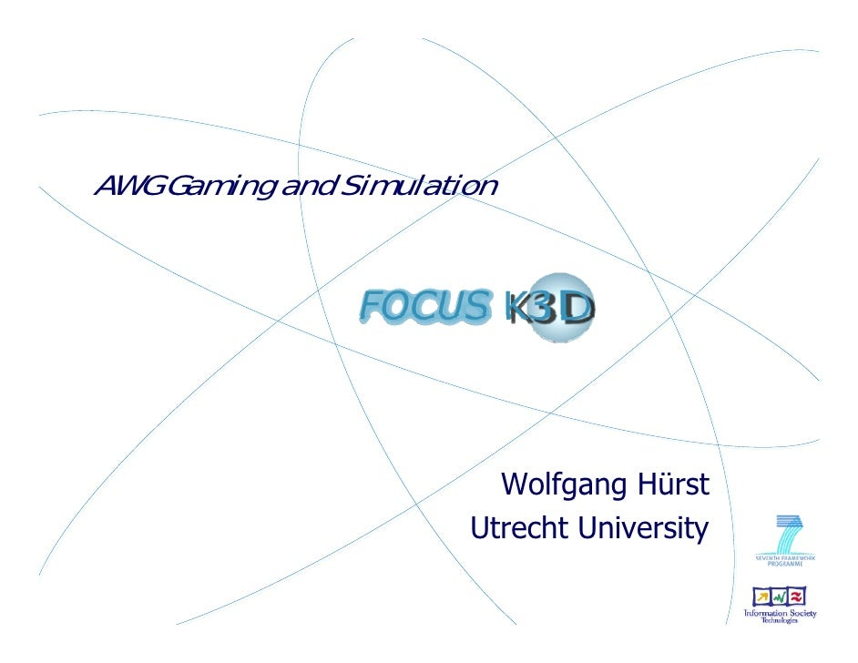 AWG Gaming and Simulation                              Wolfgang Hürst                        Utrecht University