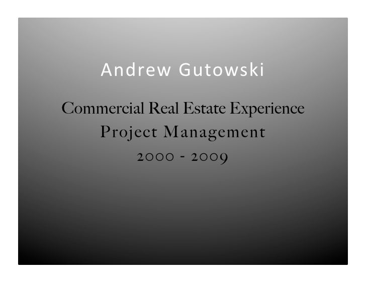 Andrew	  Gutowski 	  Commercial Real Estate Experience   Project Management        2000 - 2009