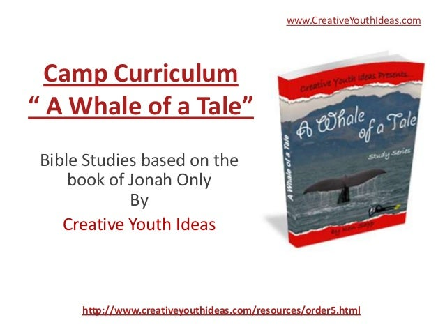 """www.CreativeYouthIdeas.com  Camp Curriculum"""" A Whale of a Tale"""" Bible Studies based on the     book of Jonah Only         ..."""