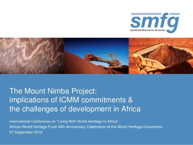 The Mount Nimba Project:implications of ICMM commitments &the challenges of development in AfricaInternational Conference ...