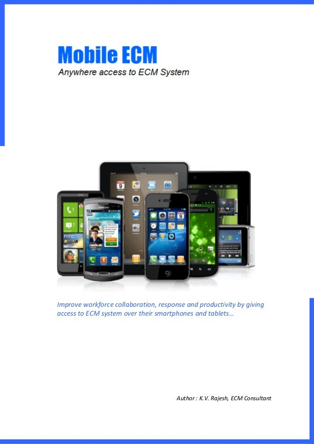Improve workforce collaboration, response and productivity by givingaccess to ECM system over their smartphones and tablet...
