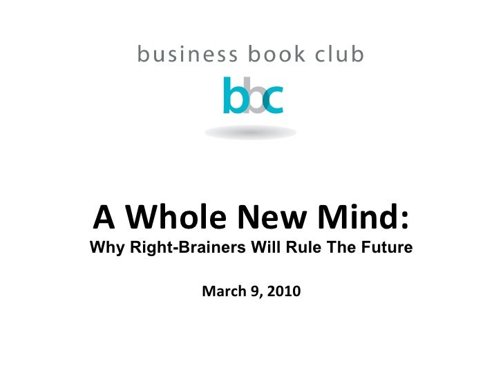 A Whole New Mind: Why Right-Brainers Will Rule The Future March 9, 2010
