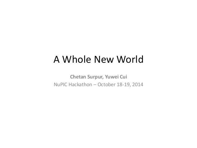 A Whole New World  Chetan Surpur, Yuwei Cui  NuPIC Hackathon – October 18-19, 2014