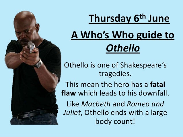 A Who's Who guide toOthelloOthello is one of Shakespeare'stragedies.This mean the hero has a fatalflaw which leads to his ...