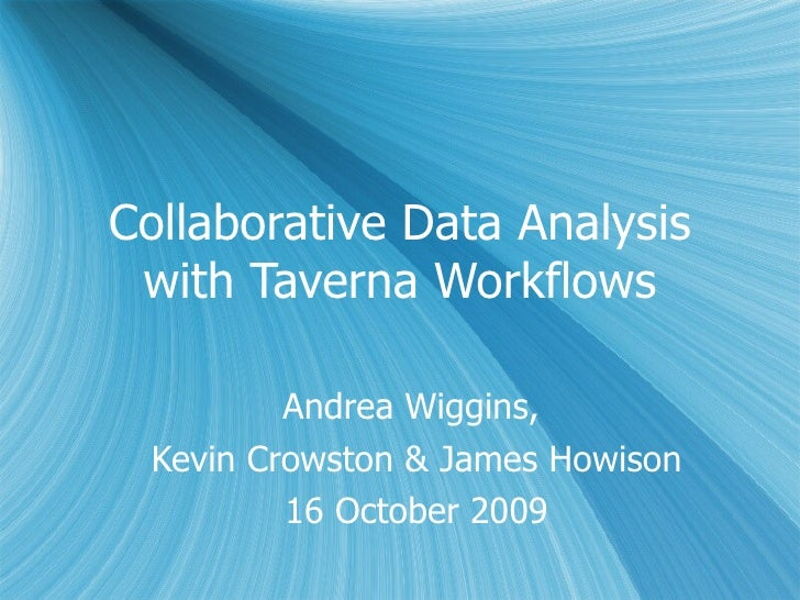 Collaborative Data Analysis with Taverna Workflows Andrea Wiggins,  Kevin Crowston & James Howison 16 October 2009