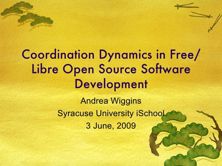 Coordination Dynamics in Free/Libre Open Source Software Development Andrea Wiggins Syracuse University iSchool 3 June, 2009