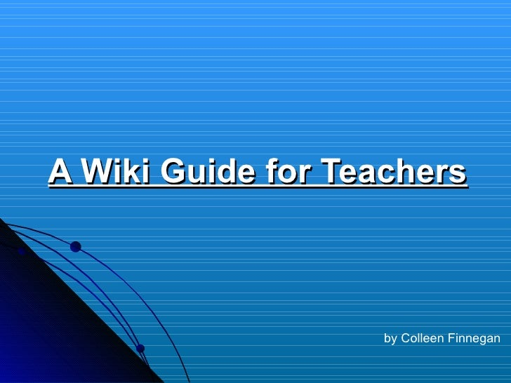 A Wiki Guide for Teachers by Colleen Finnegan