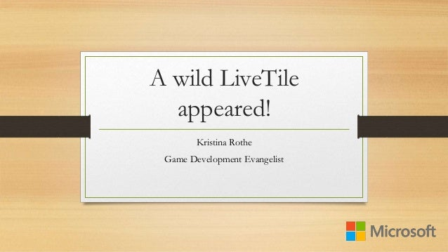 A wild LiveTile  appeared!  Kristina Rothe  Game Development Evangelist