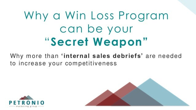 """© 2015 Petronio Marketing Group Inc. Confidential 1 Why a Win Loss Program can be your """"Secret Weapon"""" Why more than 'inte..."""