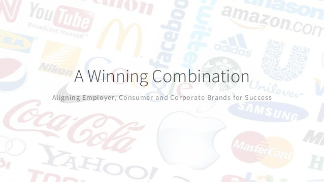A Winning Combination Aligning Employer, Consumer and Corporate Brands for Success