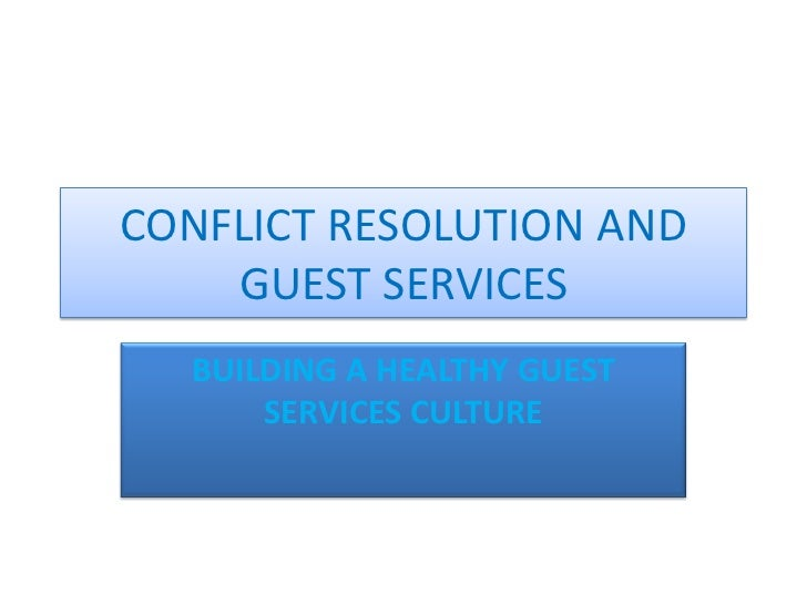 CONFLICT RESOLUTION AND    GUEST SERVICES  BUILDING A HEALTHY GUEST      SERVICES CULTURE