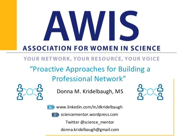 """""""Proactive Approaches for Building a Professional Network"""" Donna M. Kridelbaugh, MS www.linkedin.com/in/dkridelbaugh scien..."""