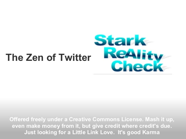 The Zen of TwitterOffered freely under a Creative Commons License. Mash it up, even make money from it, but give credit wh...