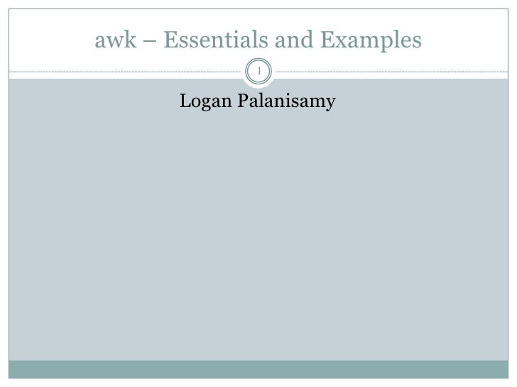 awk – Essentials and Examples              1       Logan Palanisamy