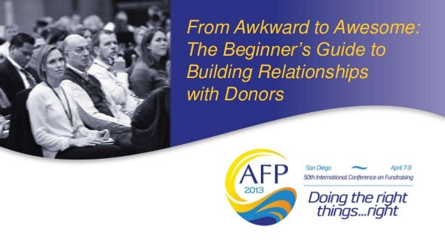 From Awkward to Awesome:The Beginner's Guide toBuilding Relationshipswith Donors