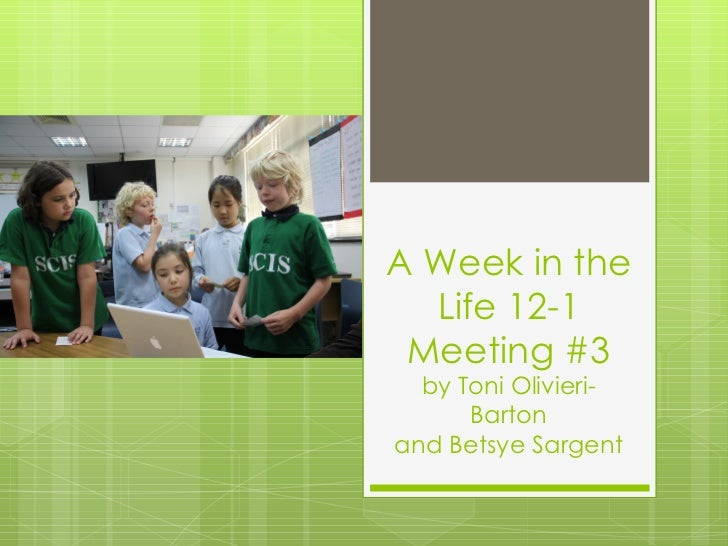 A Week in the  Life 12-1 Meeting #3  by Toni Olivieri-      Bartonand Betsye Sargent