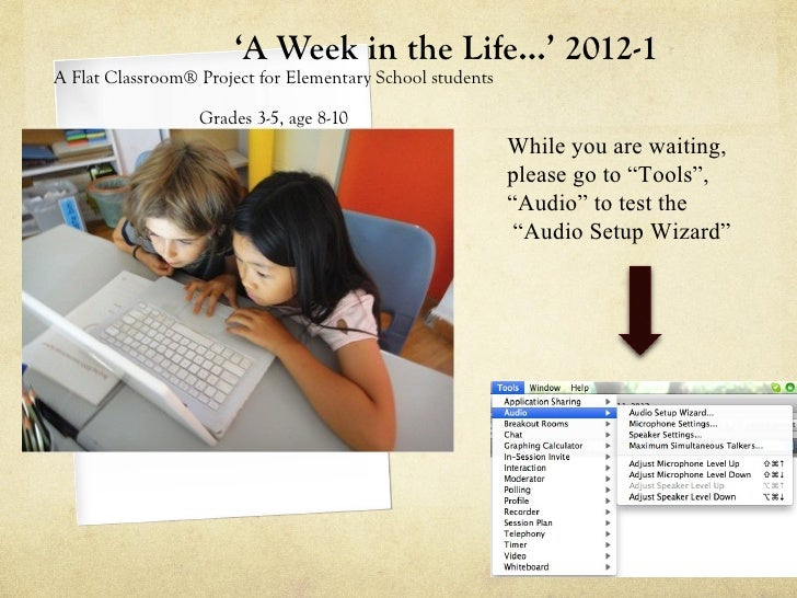 'A Week in the Life…' 2012-1A Flat Classroom® Project for Elementary School students                  Grades 3-5, age 8-10...