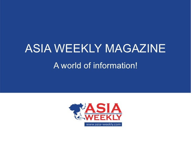ASIA WEEKLY MAGAZINE A world of information!