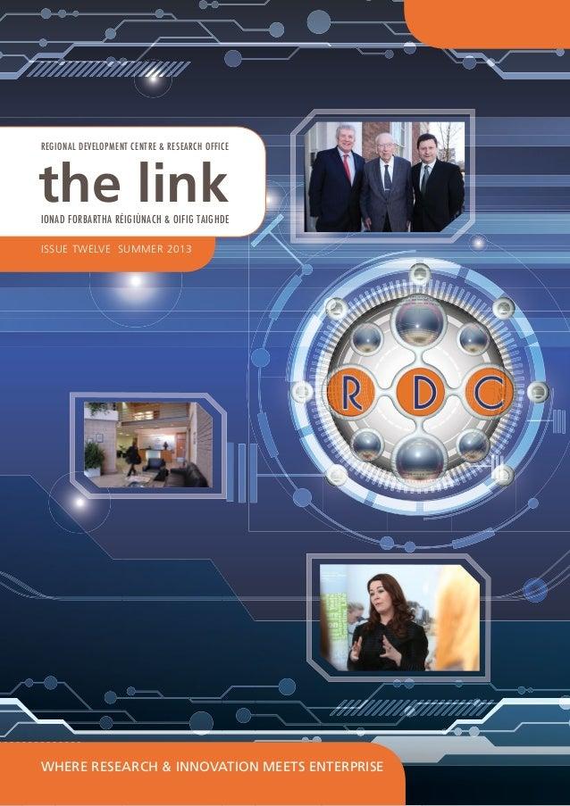 Issue Twelve summer 2013Where Research & Innovation Meets Enterprisethe linkRegional Development Centre & Research OfficeI...