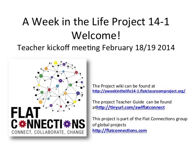 A	   Week	   in	   the	   Life	   Project	   14-­‐1	    Welcome!	     Teacher	   kickoff	   mee:ng	   February	   18/19	   ...