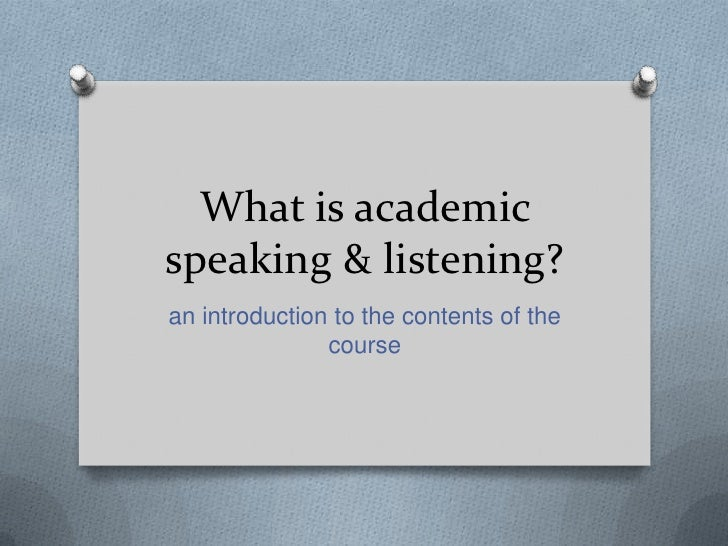 What is academicspeaking & listening?an introduction to the contents of the               course