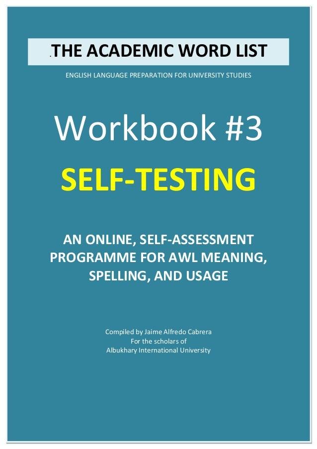 .THE ACADEMIC WORD LIST ENGLISH LANGUAGE PREPARATION FOR UNIVERSITY STUDIES Workbook #3 SELF-TESTING AN ONLINE, SELF-ASSES...