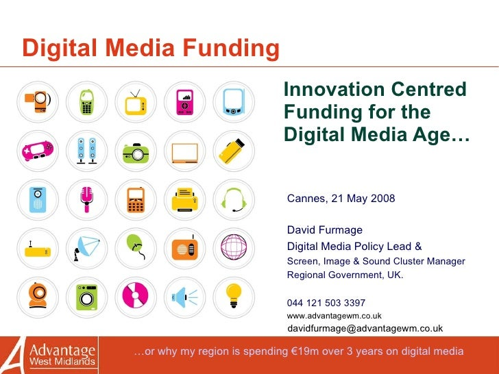 Digital Media Funding Innovation Centred Funding for the Digital Media Age… Cannes, 21 May 2008 David Furmage  Digital Med...