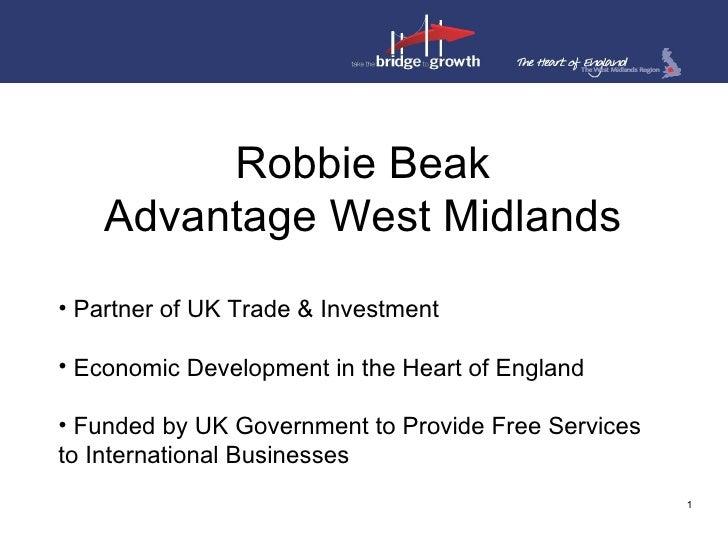 Robbie Beak     Advantage West Midlands • Partner of UK Trade & Investment  • Economic Development in the Heart of England...