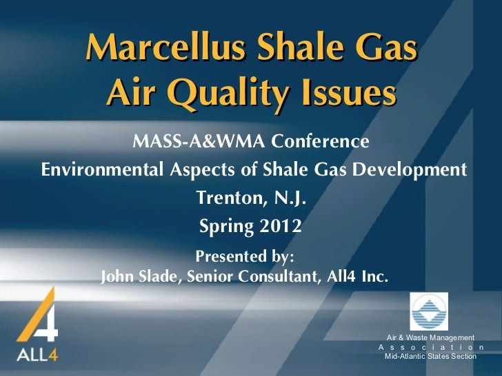 Marcellus Shale Gas     Air Quality Issues         MASS-A&WMA ConferenceEnvironmental Aspects of Shale Gas Development    ...