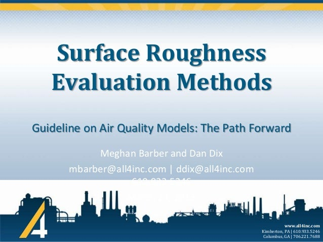 Surface Roughness Evaluation Methods Guideline on Air Quality Models: The Path Forward Meghan Barber and Dan Dix mbarber@a...