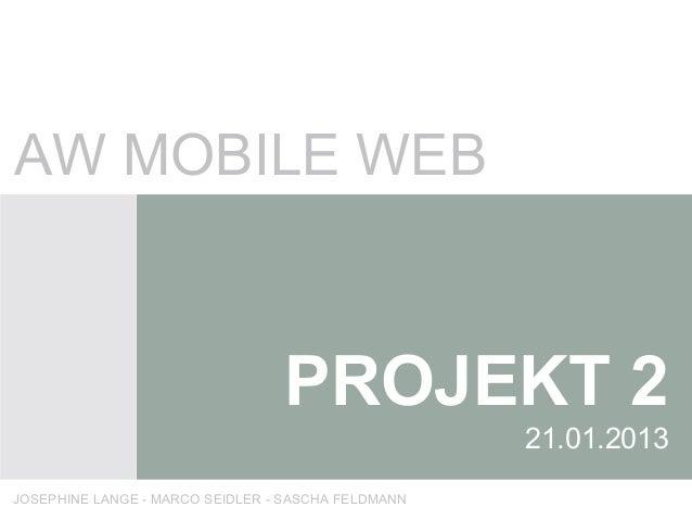 AW MOBILE WEB                                 PROJEKT 2                                                    21.01.2013JOSEP...