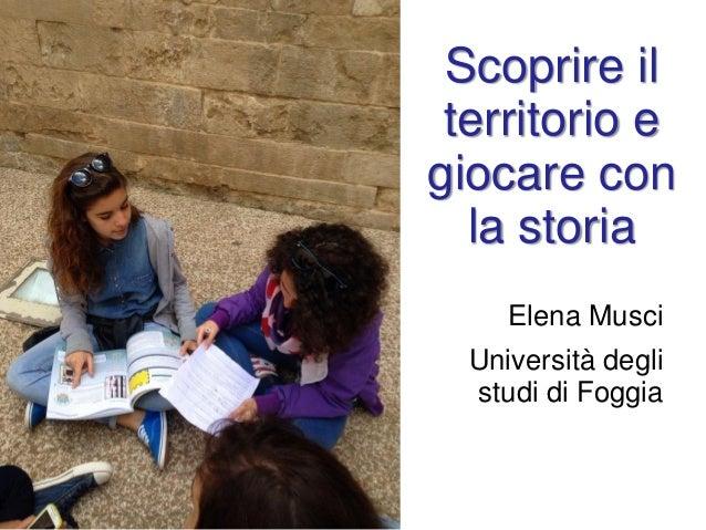 Scoprire il territorio e giocare con la storia Elena Musci Università degli studi di Foggia