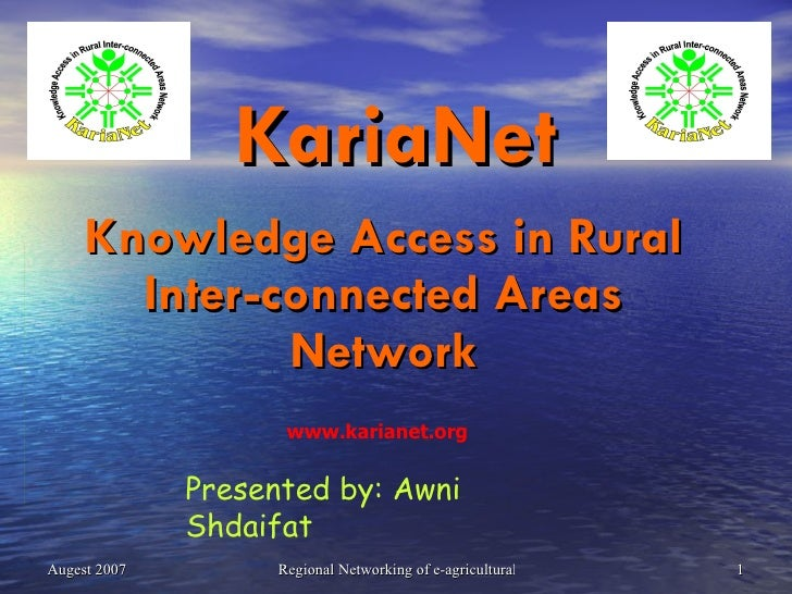 KariaNet Knowledge Access in Rural Inter-connected Areas Network Presented by: Awni Shdaifat www.karianet.org